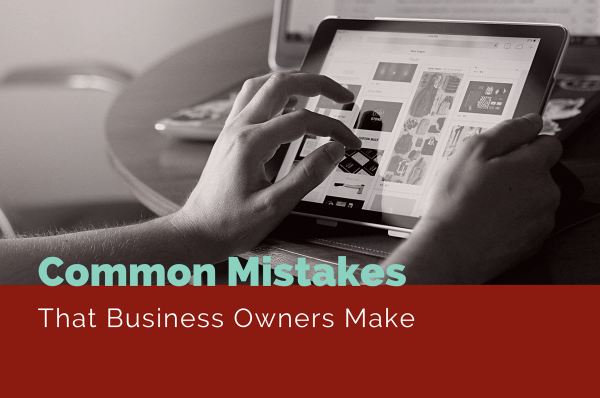 """""""Common Mistakes Business Owners Make"""" superimposed over an image of a hand using a tablet computer"""