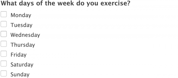 Sample question: What days of the week do you exercise? Monday, Tuesday, Wednesday, Thursday, Friday, Saturday