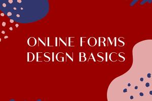 Online Forms Design Basics