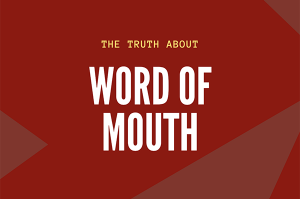 The Truth about Word of Moutb