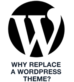 Why Replace A WordPress Theme?